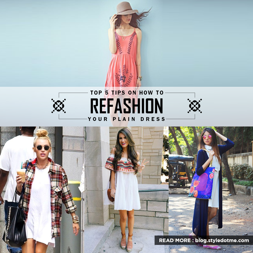 Top 5 Tips On How To Refashion Your Plain Dress Styledotme